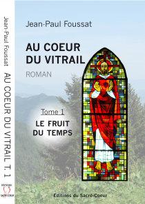 Au cœur du Vitrail tome 1 (Le fruit du temps)- Editions du Sacré Coeur